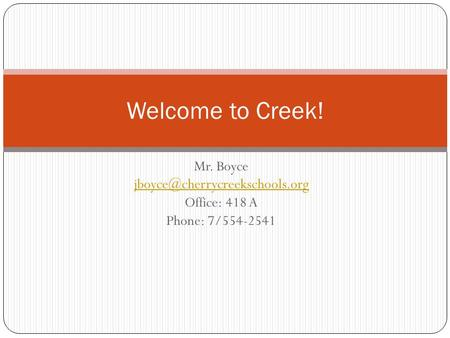 Welcome to Creek! Mr. Boyce Office: 418 A Phone: 7/554-2541.