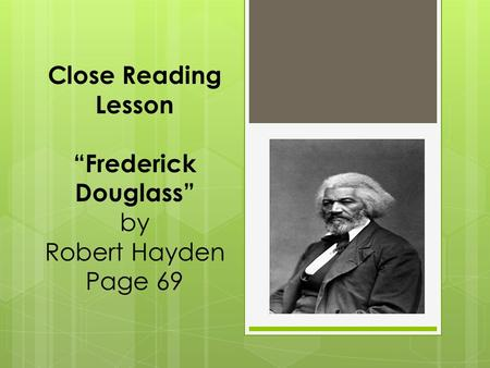 "Close Reading Lesson ""Frederick Douglass"" by Robert Hayden Page 69."