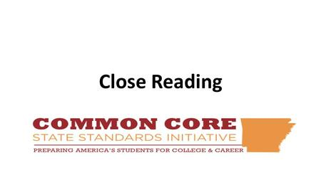 Close Reading. AGENDA Demands of complex text on the reader Close reading tools for comprehending complex text Question and answer opportunities with.