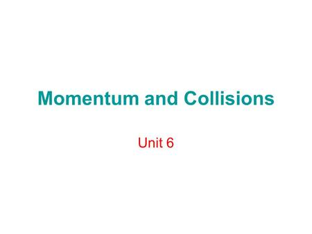 Momentum and Collisions Unit 6. Momentum- (inertia in motion) Momentum describes an object's motion Momentum equals an object's mass times its velocity.