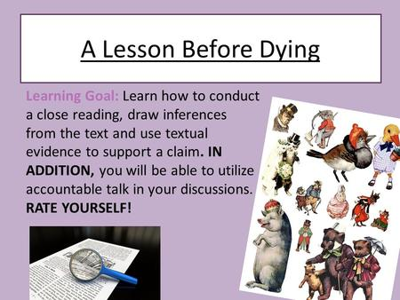 Learning Goal: Learn how to conduct a close reading, draw inferences from the text and use textual evidence to support a claim. IN ADDITION, you will.