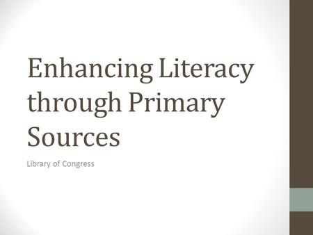 Enhancing Literacy through Primary Sources Library of Congress.