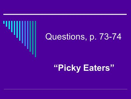 "Questions, p. 73-74 ""Picky Eaters"".  1. About half of all insects depend on ___ to survive.  2. What are the most important cues to which insects respond."