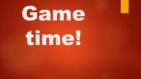 Game time!. What games do you play? Do you play with a ball? Do you play board games?
