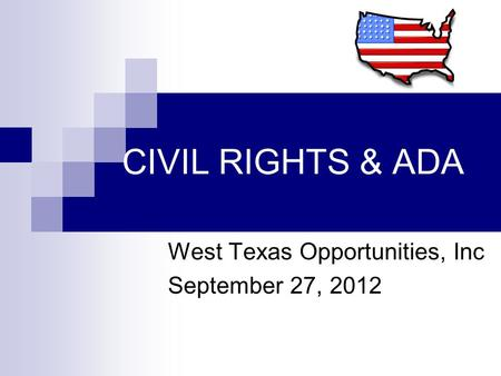 CIVIL RIGHTS & ADA West Texas Opportunities, Inc September 27, 2012.