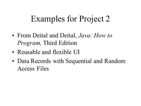 Examples for Project 2 From Deital and Deital, Java: How to Program, Third Edition Reusable and flexible UI Data Records with Sequential and Random Access.