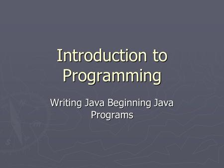 Introduction to Programming Writing Java Beginning Java Programs.