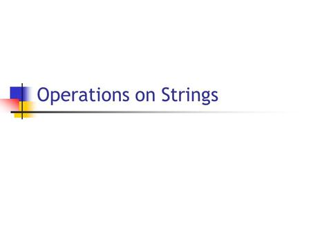 Operations on Strings. 8/8/2005 Copyright 2006, by the authors of these slides, and Ateneo de Manila University. All rights reserved L: String Manipulation.