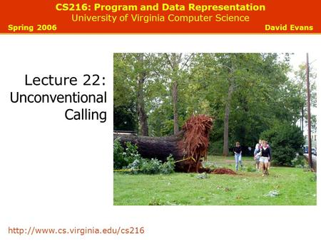 CS216: Program and Data Representation University of Virginia Computer Science Spring 2006 David Evans  Lecture 22: Unconventional.