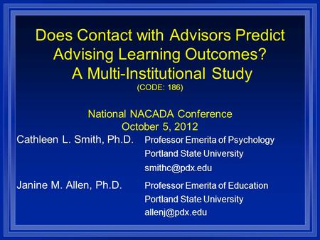 Does Contact with Advisors Predict Advising Learning Outcomes? A Multi-Institutional Study (CODE: 186) National NACADA Conference October 5, 2012 Cathleen.