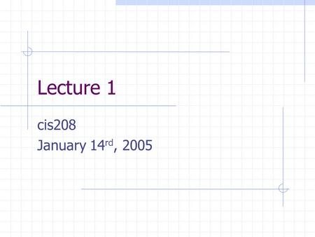 Lecture 1 cis208 January 14 rd, 2005. Compiling %> gcc helloworld.c returns a.out %> gcc –o helloworld helloworld.c returns helloworld.