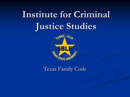 Institute for Criminal Justice Studies Texas Family Code.