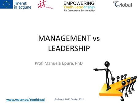 Www.reaser.eu/YouthLead MANAGEMENT vs LEADERSHIP Prof. Manuela Epure, PhD Bucharest, 16-19 October 20131.