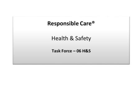 Responsible Care® Health & Safety Task Force – 06 H&S.