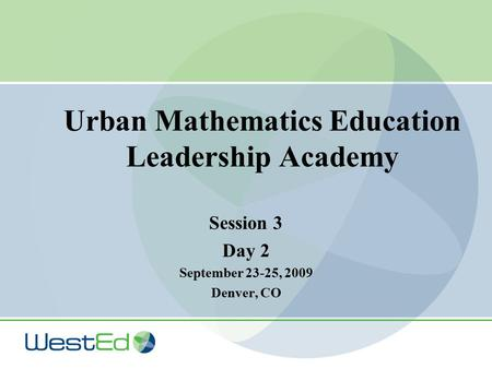 Urban Mathematics Education Leadership Academy Session 3 Day 2 September 23-25, 2009 Denver, CO.