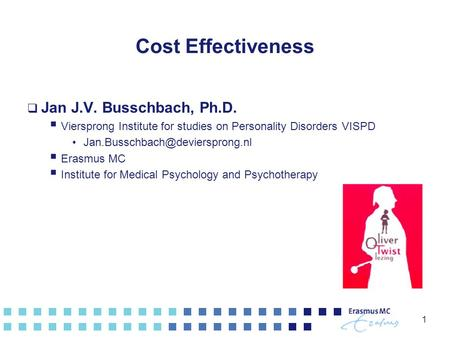 1 Cost Effectiveness  Jan J.V. Busschbach, Ph.D.  Viersprong Institute for studies on Personality Disorders VISPD  Erasmus.
