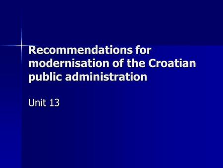 Recommendations for modernisation of the Croatian public administration Unit 13.