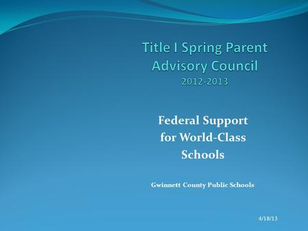 Federal Support for World-Class Schools Gwinnett County Public Schools 4/18/13.