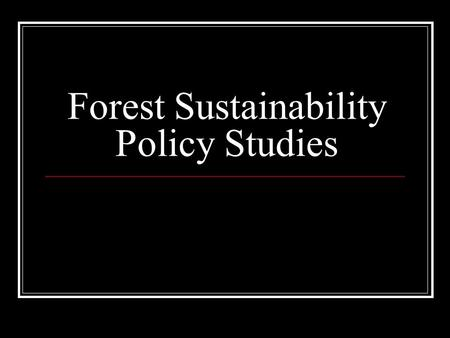 Forest Sustainability Policy Studies. Managing the Rainforest Ministry of Forestry Issues licences to allow logging in allocated areas. Allow income generation.