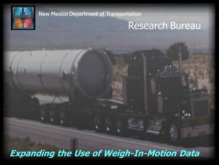 New Mexico Department of Transportation Research Bureau Expanding the Use of Weigh-In-Motion Data.
