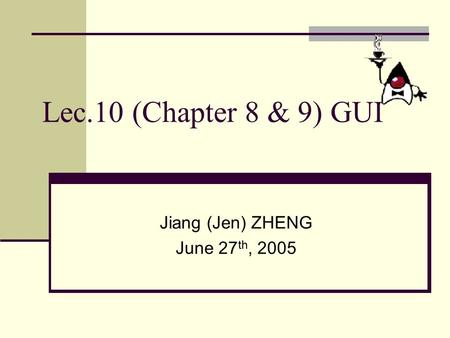 Lec.10 (Chapter 8 & 9) GUI Jiang (Jen) ZHENG June 27 th, 2005.