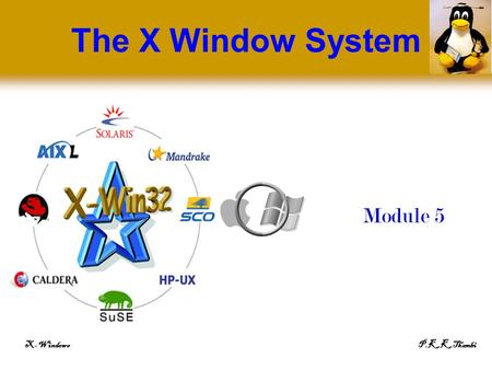 X-WindowsP.K.K.Thambi The X Window System Module 5.