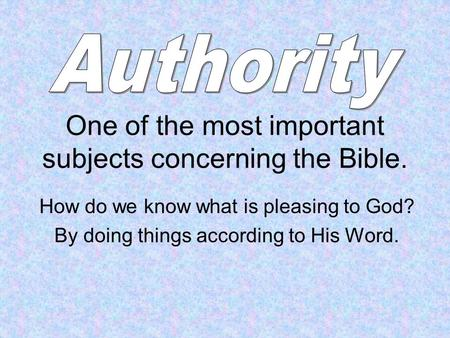 One of the most important subjects concerning the Bible. How do we know what is pleasing to God? By doing things according to His Word.