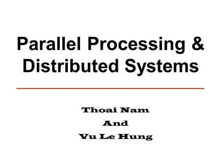 Parallel Processing & Distributed Systems Thoai Nam And Vu Le Hung.