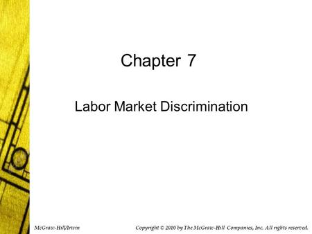 Chapter 7 Labor Market Discrimination Copyright © 2010 by The McGraw-Hill Companies, Inc. All rights reserved. McGraw-Hill/Irwin.
