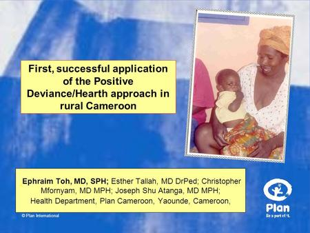 © Plan International Ephraim Toh, MD, SPH; Esther Tallah, MD DrPed; Christopher Mfornyam, MD MPH; Joseph Shu Atanga, MD MPH; Health Department, Plan Cameroon,