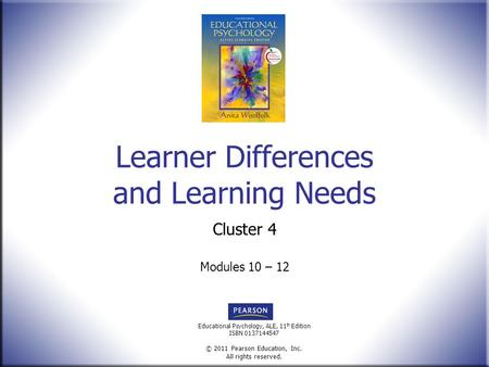 Educational Psychology, ALE, 11 th Edition ISBN 0137144547 © 2011 Pearson Education, Inc. All rights reserved. Learner Differences and Learning Needs Cluster.