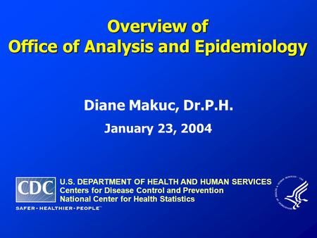 U.S. DEPARTMENT OF HEALTH AND HUMAN SERVICES Centers for Disease Control and Prevention National Center for Health Statistics Overview of Office of Analysis.