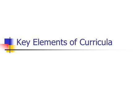 Key Elements of Curricula. In all curricula you will find: Evidence of the common curricula framework Subject specific goals Grade specific outcomes and.