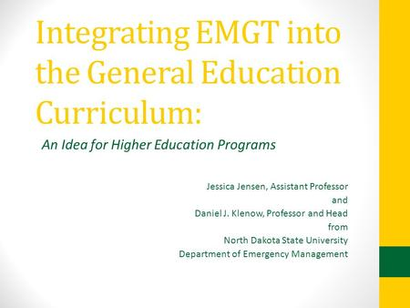 Integrating EMGT into the General Education Curriculum: Jessica Jensen, Assistant Professor and Daniel J. Klenow, Professor and Head from North Dakota.