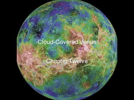 "Cloud-Covered Venus Chapter Twelve. Guiding Questions 1.What makes Venus such a brilliant ""morning star"" or ""evening star""? 2.What is strange about."
