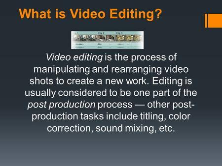 What is Video Editing? Video editing is the process of manipulating and rearranging video shots to create a new work. Editing is usually considered to.