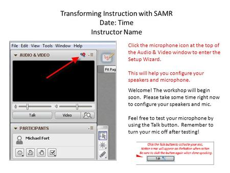 Transforming Instruction with SAMR Date: Time Instructor Name Click the microphone icon at the top of the Audio & Video window to enter the Setup Wizard.