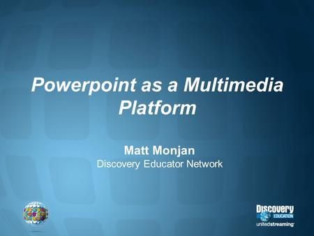Powerpoint as a Multimedia Platform Matt Monjan Discovery Educator Network.