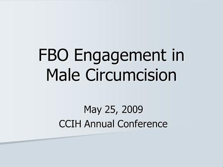 FBO Engagement in Male Circumcision May 25, 2009 CCIH Annual Conference.