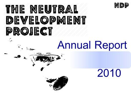 1 May 2011 www.neutraldevelopment.org Annual Report 2010.