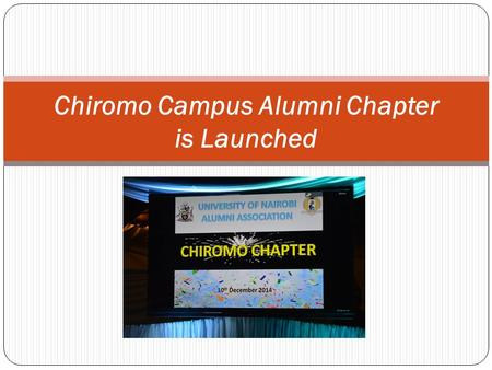 Chiromo Campus Alumni Chapter is Launched. 12 th Alumni Chapter University of Nairobi is Launched The 12 th Alumni Chapter of the University of Nairobi.