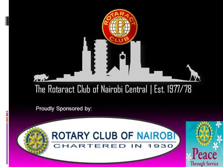 The Rotaract Club of Nairobi Central | Est. 1977/78 Proudly Sponsored by: