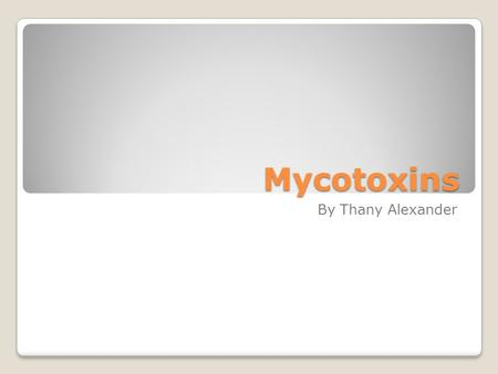 Mycotoxins By Thany Alexander. Mycotoxins are toxic secondary metabolites produced by an organism of the fungus kingdom.