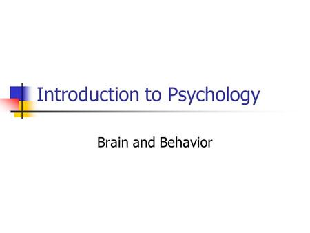Introduction to Psychology Brain and Behavior. Nervous System CNS: Brain and Spinal Cord Peripheral Nervous System: network of nerves that carries information.