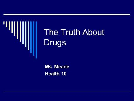 The Truth About Drugs Ms. Meade Health 10. Some Telling Statistics  92% of those who begin using ecstasy later turn to other drugs  8% of the American.