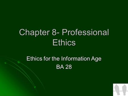 Chapter 8- Professional Ethics Ethics for the Information Age BA 28.