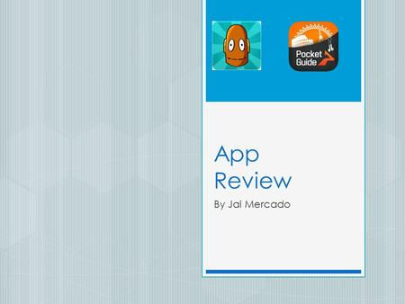 App Review By Jai Mercado. Introduction  In this presentation I will evaluate two different apps; an educational app and a city tour guide app. The two.