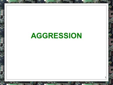 1 AGGRESSION. 2 Any form of behavior that is intended to harm or injure some person, oneself, or an object.