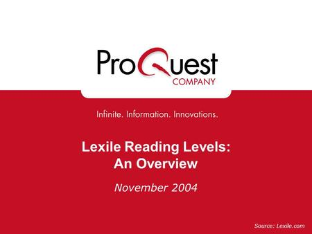 Lexile Reading Levels: An Overview November 2004 Source: Lexile.com.
