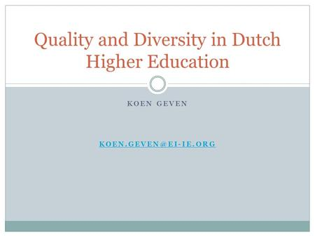 KOEN GEVEN Quality and Diversity in Dutch Higher Education.